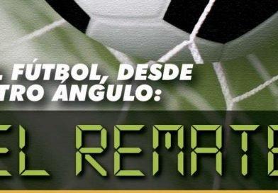 EL REMATE El fútbol desde otro ángulo.